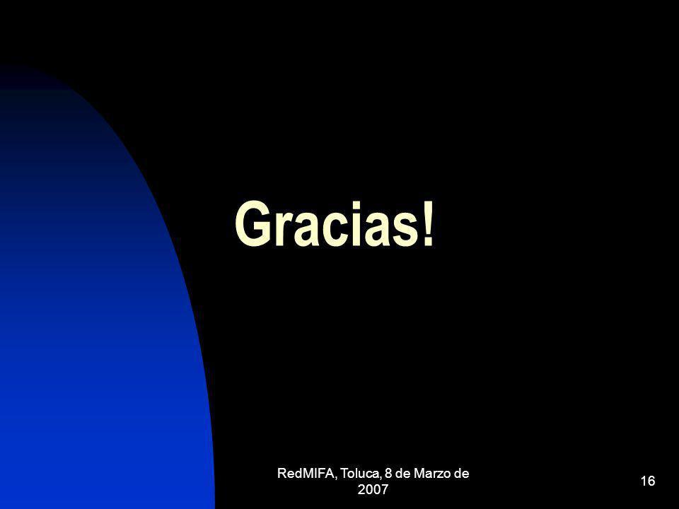 RedMIFA, Toluca, 8 de Marzo de 2007 16 Gracias!