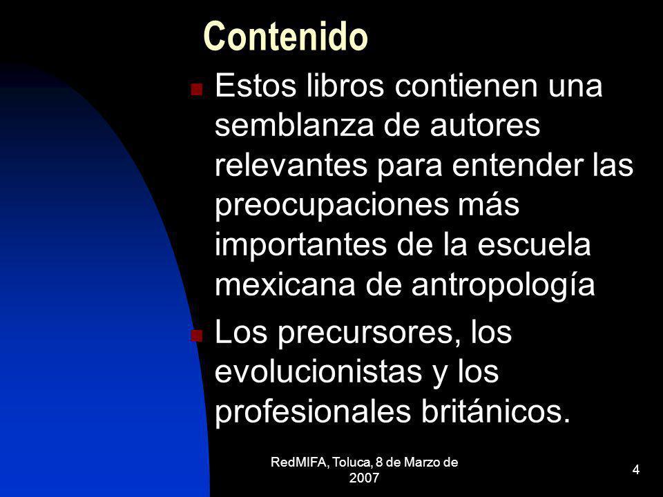 RedMIFA, Toluca, 8 de Marzo de 2007 4 Contenido Estos libros contienen una semblanza de autores relevantes para entender las preocupaciones más import