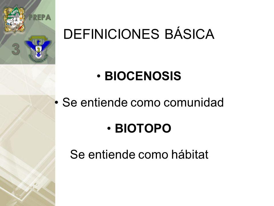 DEFINICIONES BÁSICA BIOCENOSIS Se entiende como comunidad BIOTOPO Se entiende como hábitat