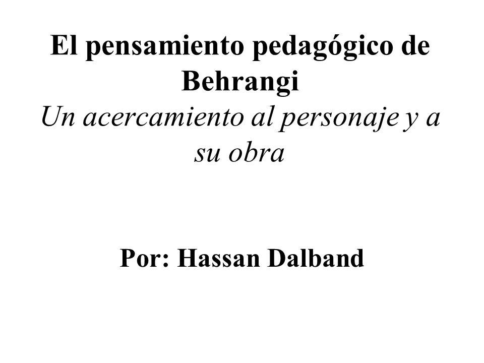 El pensamiento pedagógico de Behrangi Un acercamiento al personaje y a su obra Por: Hassan Dalband