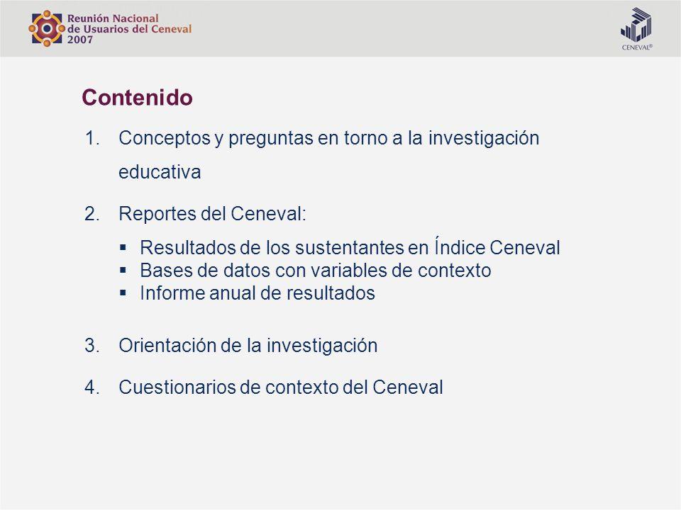 1.Conceptos y preguntas en torno a la investigación educativa 2.Reportes del Ceneval: Resultados de los sustentantes en Índice Ceneval Bases de datos