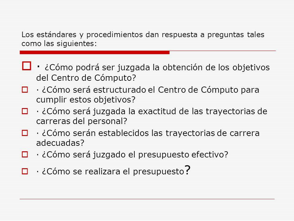 Los estándares y procedimientos dan respuesta a preguntas tales como las siguientes: · ¿Cómo podrá ser juzgada la obtención de los objetivos del Centr