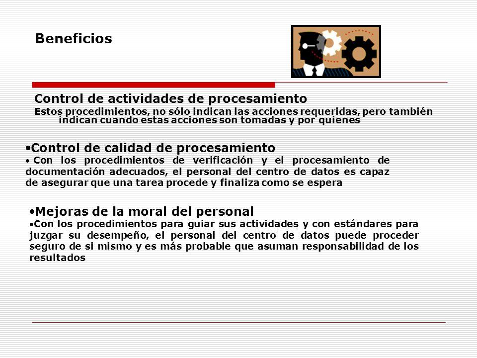 Beneficios Control de actividades de procesamiento Estos procedimientos, no sólo indican las acciones requeridas, pero también indican cuando estas ac