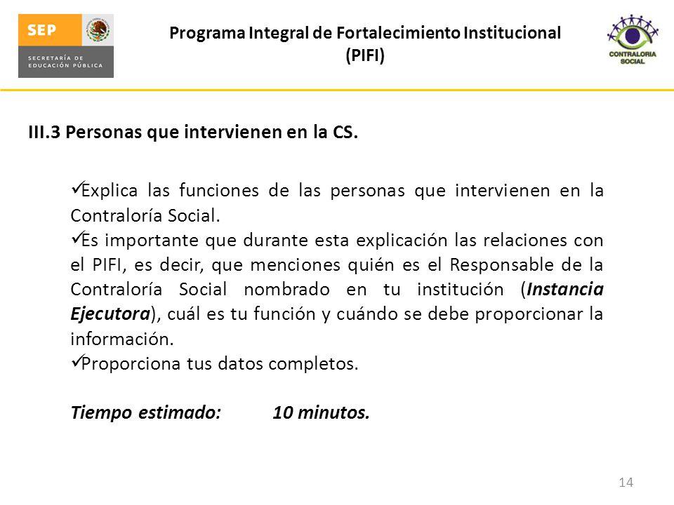III.3 Personas que intervienen en la CS. Programa Integral de Fortalecimiento Institucional (PIFI) 14 Explica las funciones de las personas que interv