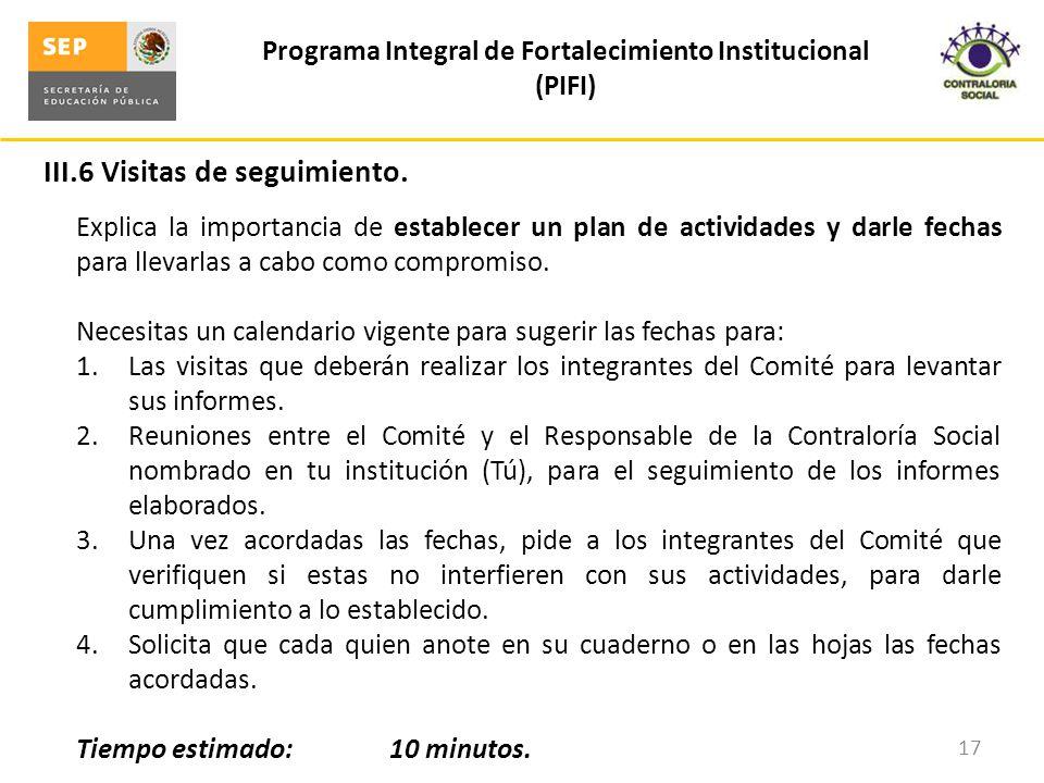 III.6 Visitas de seguimiento. Programa Integral de Fortalecimiento Institucional (PIFI) 17 Explica la importancia de establecer un plan de actividades