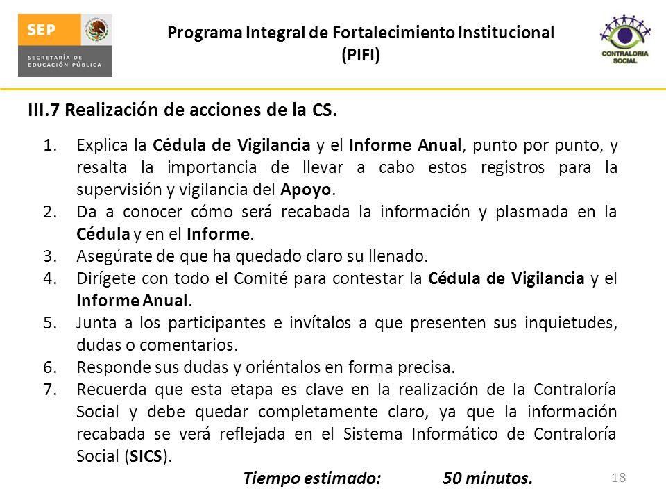III.7 Realización de acciones de la CS. Programa Integral de Fortalecimiento Institucional (PIFI) 18 1.Explica la Cédula de Vigilancia y el Informe An