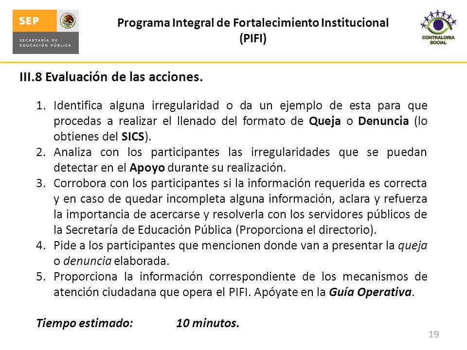 III.8 Evaluación de las acciones. Programa Integral de Fortalecimiento Institucional (PIFI) 19 1.Identifica alguna irregularidad o da un ejemplo de es