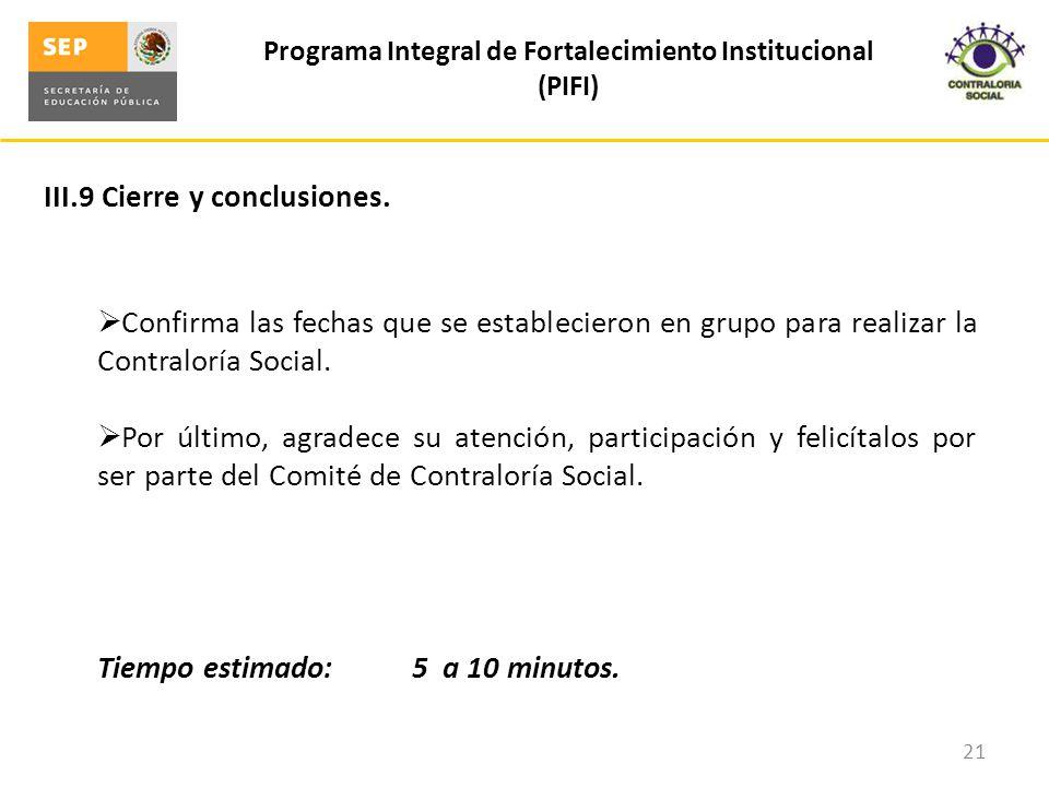 III.9 Cierre y conclusiones. Programa Integral de Fortalecimiento Institucional (PIFI) 21 Confirma las fechas que se establecieron en grupo para reali