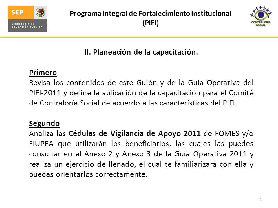 II. Planeación de la capacitación. Primero Revisa los contenidos de este Guión y de la Guía Operativa del PIFI-2011 y define la aplicación de la capac