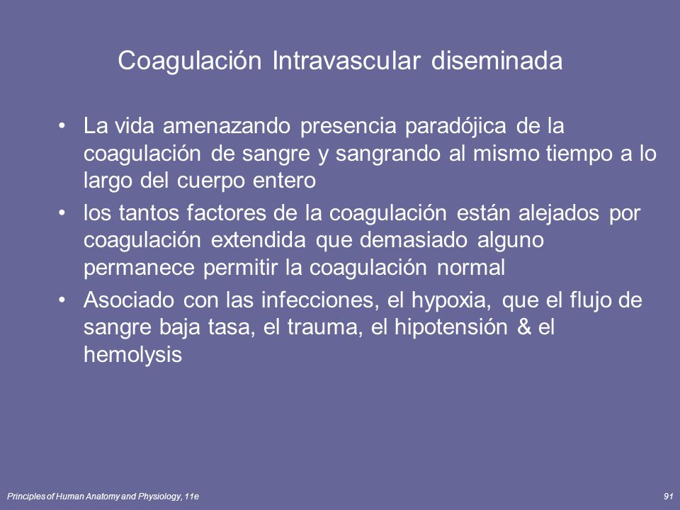 Principles of Human Anatomy and Physiology, 11e91 Coagulación Intravascular diseminada La vida amenazando presencia paradójica de la coagulación de sa