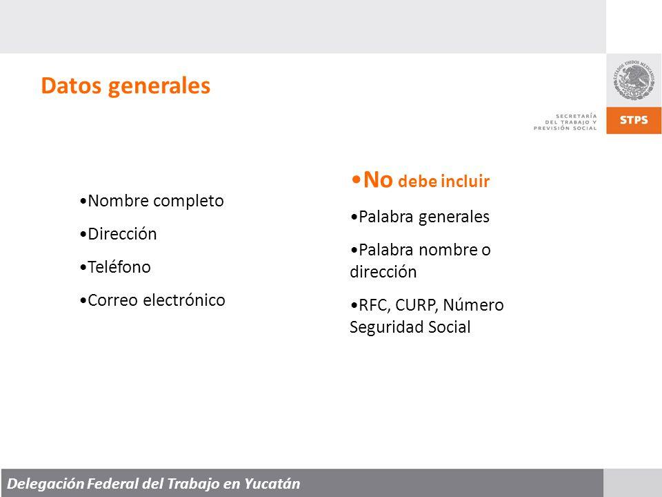 Delegación Federal del Trabajo en Yucatán Datos generales Nombre completo Dirección Teléfono Correo electrónico No debe incluir Palabra generales Palabra nombre o dirección RFC, CURP, Número Seguridad Social