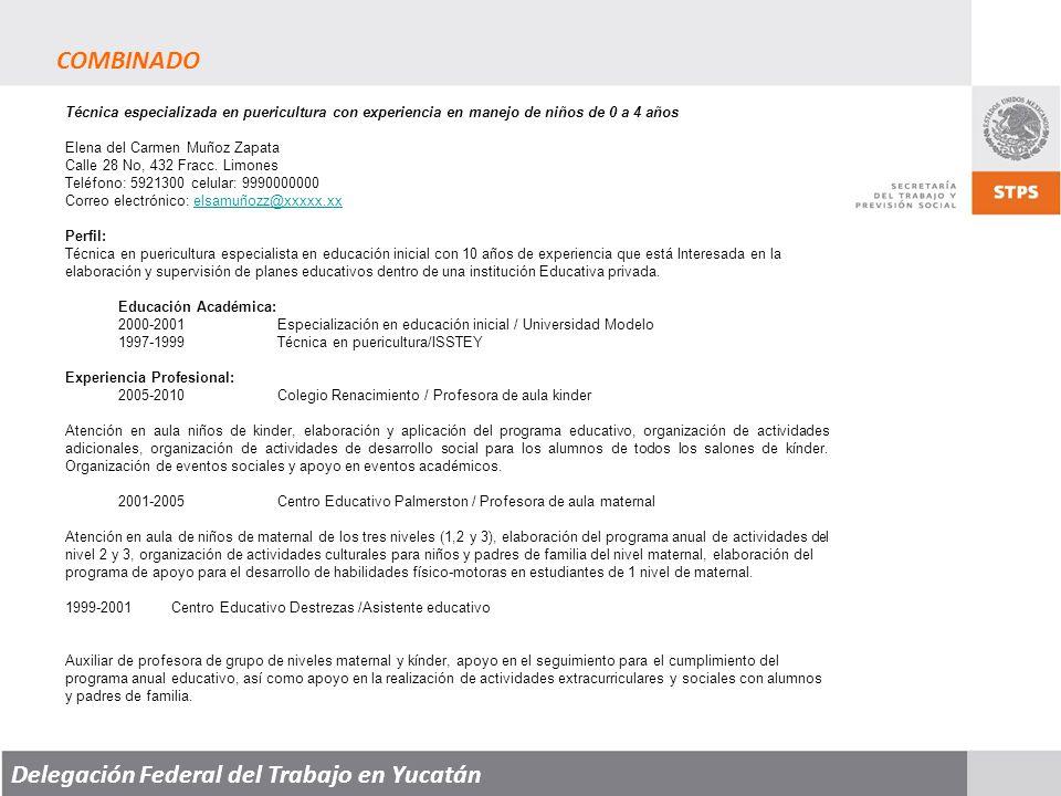 Delegación Federal del Trabajo en Yucatán Técnica especializada en puericultura con experiencia en manejo de niños de 0 a 4 años Elena del Carmen Muñoz Zapata Calle 28 No, 432 Fracc.
