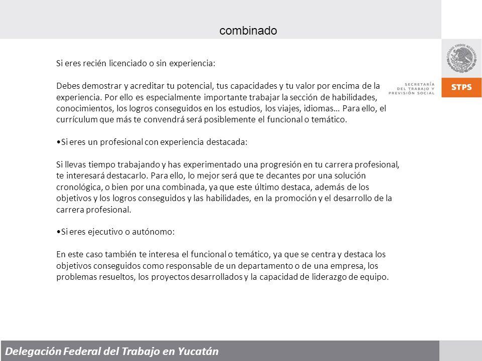 Delegación Federal del Trabajo en Yucatán combinado Si eres recién licenciado o sin experiencia: Debes demostrar y acreditar tu potencial, tus capacidades y tu valor por encima de la experiencia.