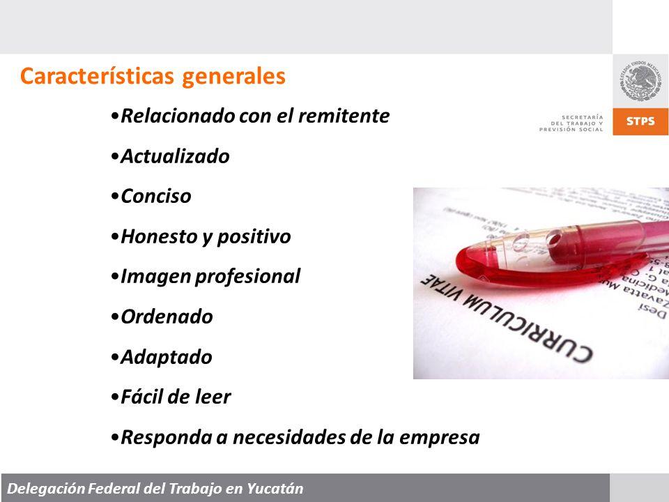 Delegación Federal del Trabajo en Yucatán Características generales Relacionado con el remitente Actualizado Conciso Honesto y positivo Imagen profesional Ordenado Adaptado Fácil de leer Responda a necesidades de la empresa