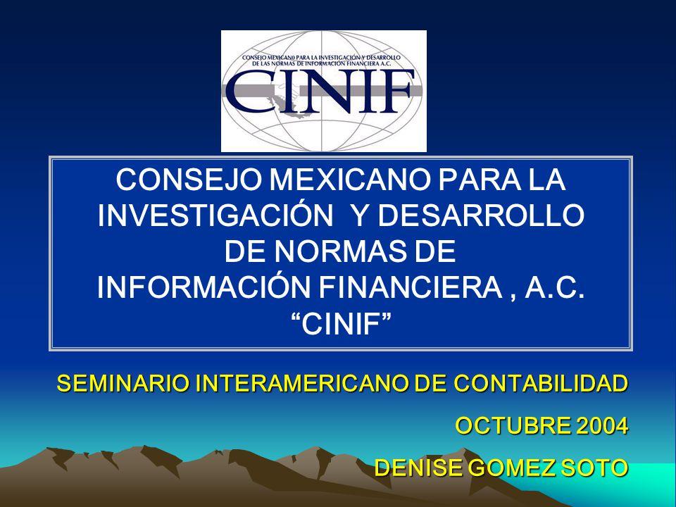 CONSEJO MEXICANO PARA LA INVESTIGACIÓN Y DESARROLLO DE NORMAS DE INFORMACIÓN FINANCIERA, A.C. CINIF SEMINARIO INTERAMERICANO DE CONTABILIDAD OCTUBRE 2