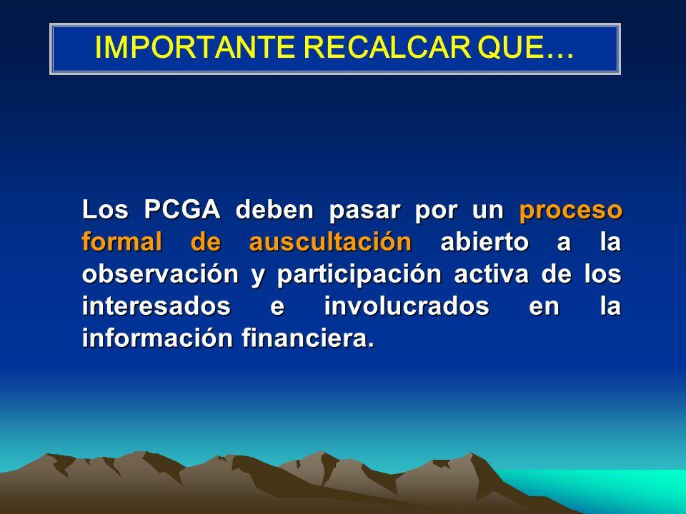 Los PCGA deben pasar por un proceso formal de auscultación abierto a la observación y participación activa de los interesados e involucrados en la inf