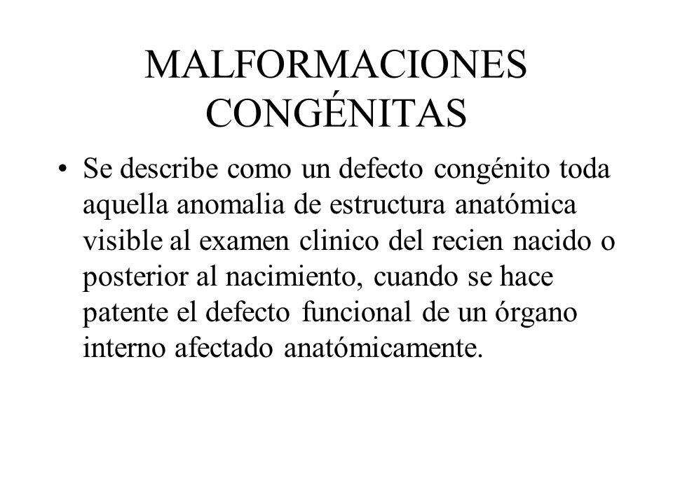 MALFORMACIONES CONGÉNITAS Se describe como un defecto congénito toda aquella anomalia de estructura anatómica visible al examen clinico del recien nac