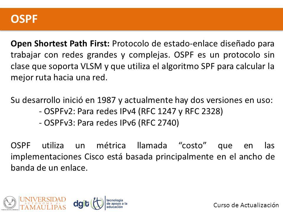 OSPF Curso de Actualización Open Shortest Path First: Protocolo de estado-enlace diseñado para trabajar con redes grandes y complejas.