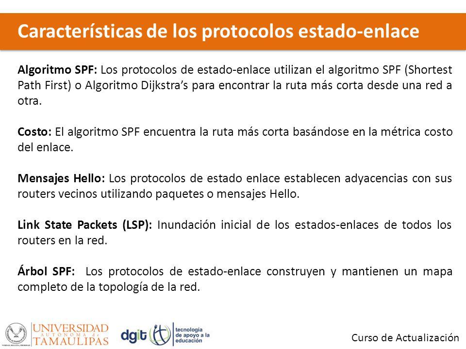Características de los protocolos estado-enlace Curso de Actualización Algoritmo SPF: Los protocolos de estado-enlace utilizan el algoritmo SPF (Shortest Path First) o Algoritmo Dijkstras para encontrar la ruta más corta desde una red a otra.
