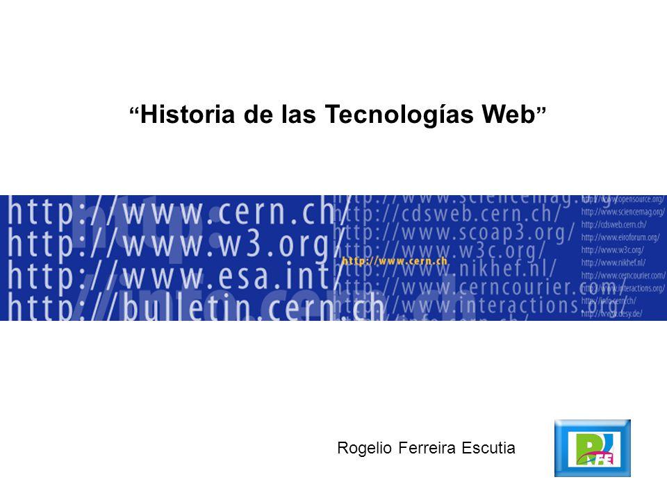 Historia de las Tecnologías Web Rogelio Ferreira Escutia