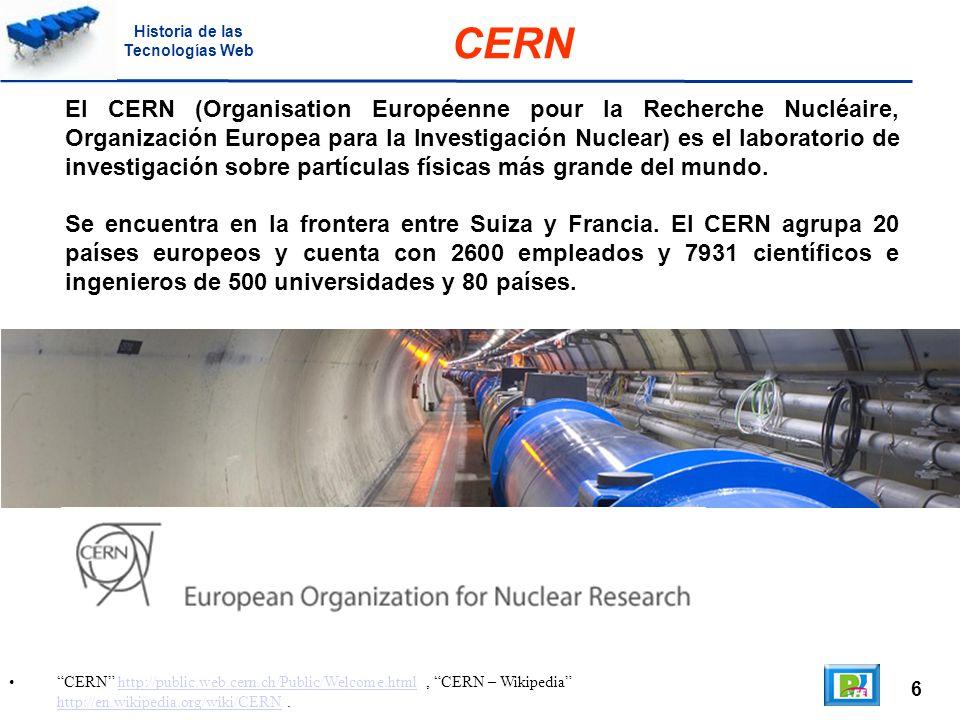 6 CERN http://public.web.cern.ch/Public/Welcome.html, CERN – Wikipedia http://en.wikipedia.org/wiki/CERN.http://public.web.cern.ch/Public/Welcome.html http://en.wikipedia.org/wiki/CERN CERN El CERN (Organisation Européenne pour la Recherche Nucléaire, Organización Europea para la Investigación Nuclear) es el laboratorio de investigación sobre partículas físicas más grande del mundo.
