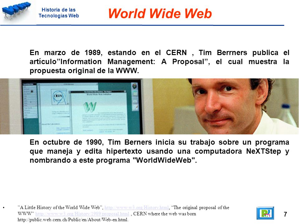 8 A Little History of the World Wide Web http://www.w3.org/History.html, Welcome to info.cern.ch http://info.cern.ch/.http://www.w3.org/History.html http://info.cern.ch/ Robert Cailliau Posteriormente Robert Cailliau se une al proyecto y es co-autor de una nueva versión del proyecto World Wide Web.