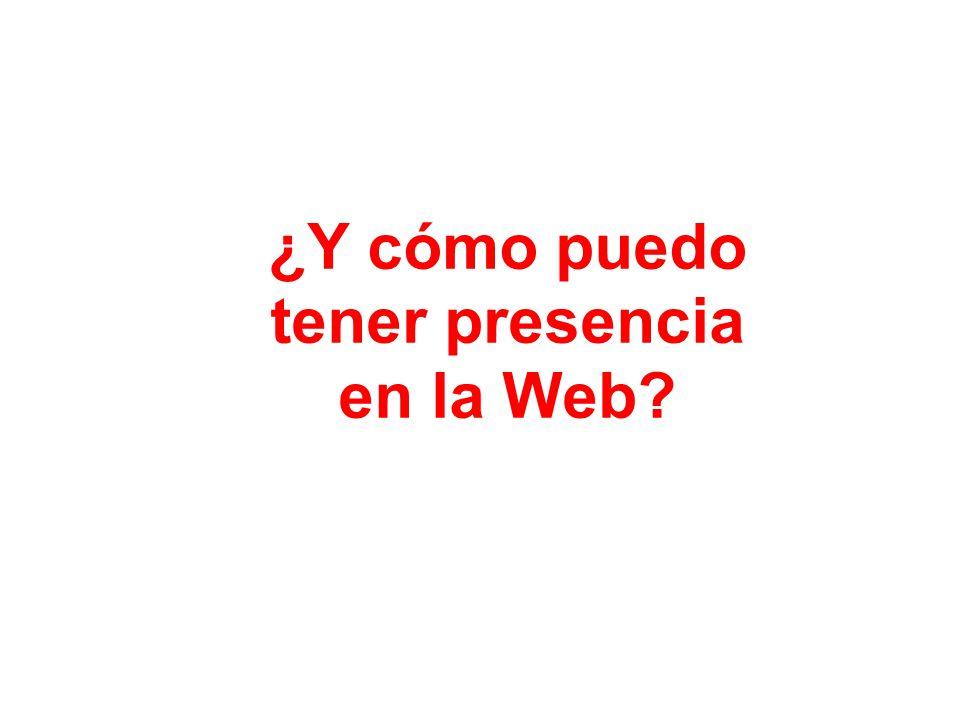 ¿Y cómo puedo tener presencia en la Web?
