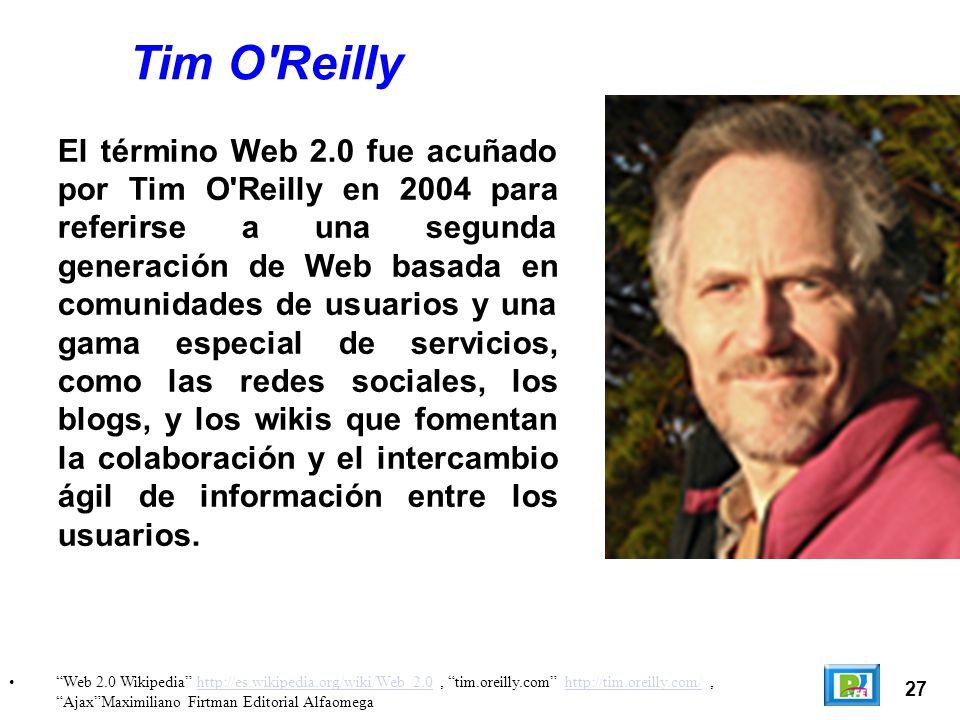 27 Web 2.0 Wikipedia http://es.wikipedia.org/wiki/Web_2.0, tim.oreilly.com http://tim.oreilly.com/, AjaxMaximiliano Firtman Editorial Alfaomegahttp://