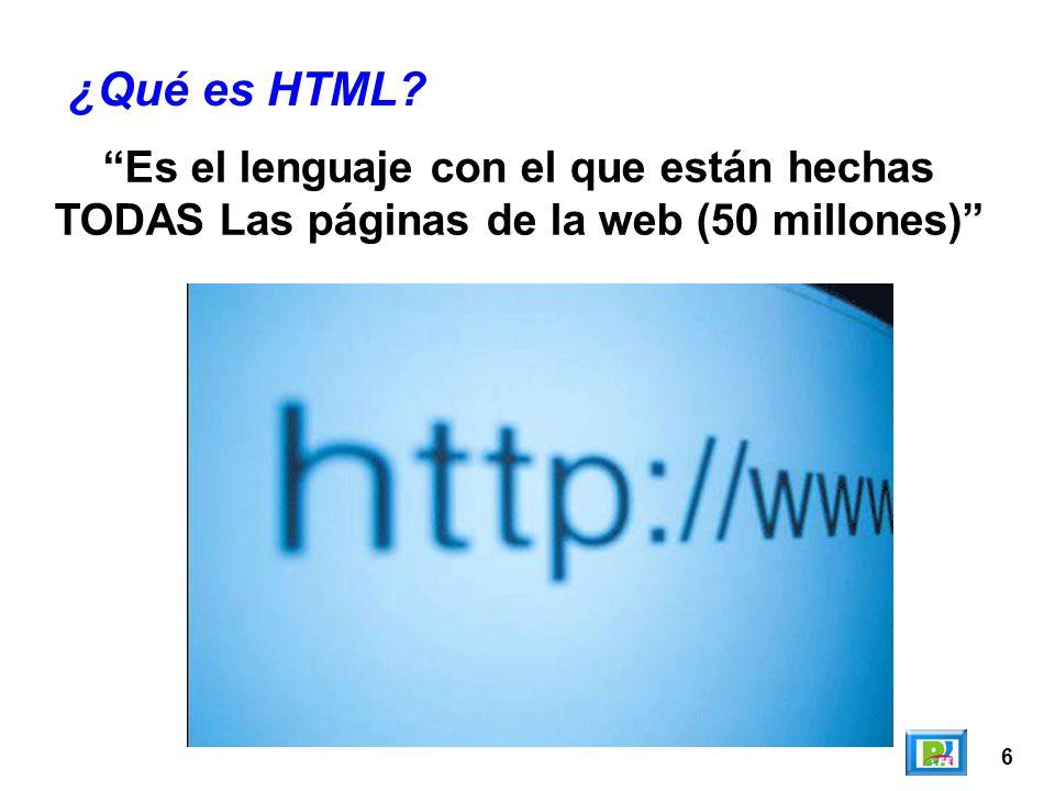 6 ¿Qué es HTML? Es el lenguaje con el que están hechas TODAS Las páginas de la web (50 millones)
