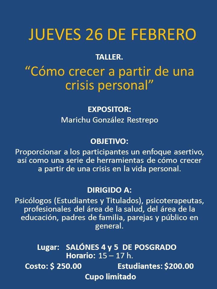 JUEVES 26 DE FEBRERO TALLER. Cómo crecer a partir de una crisis personal EXPOSITOR: Marichu González Restrepo OBJETIVO: Proporcionar a los participant