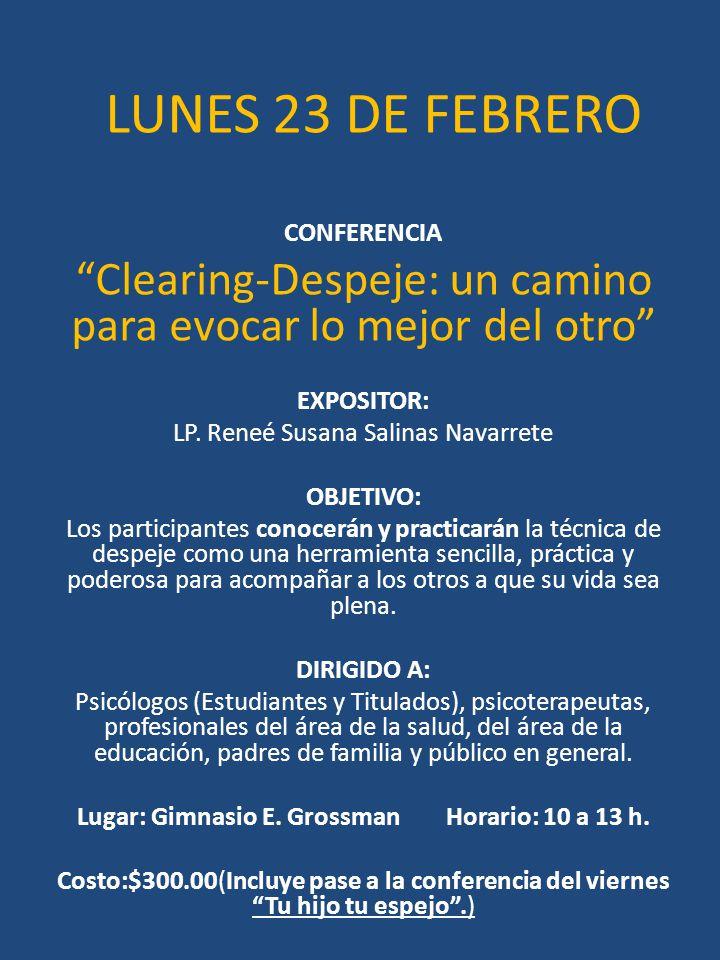 LUNES 23 DE FEBRERO CONFERENCIA Clearing-Despeje: un camino para evocar lo mejor del otro EXPOSITOR: LP. Reneé Susana Salinas Navarrete OBJETIVO: Los