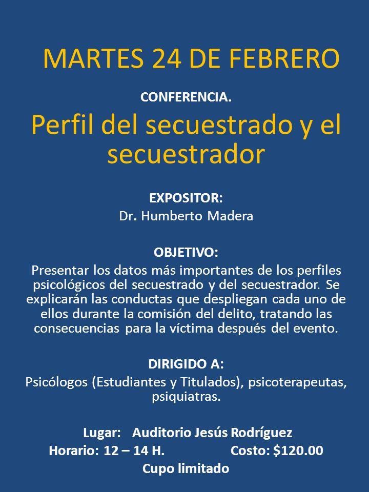 MARTES 24 DE FEBRERO CONFERENCIA. Perfil del secuestrado y el secuestrador EXPOSITOR: Dr. Humberto Madera OBJETIVO: Presentar los datos más importante