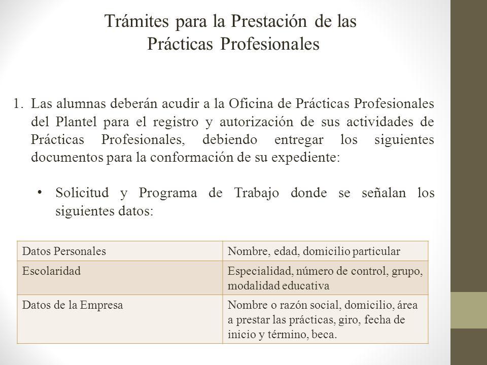 1. Las alumnas deberán acudir a la Oficina de Prácticas Profesionales del Plantel para el registro y autorización de sus actividades de Prácticas Prof