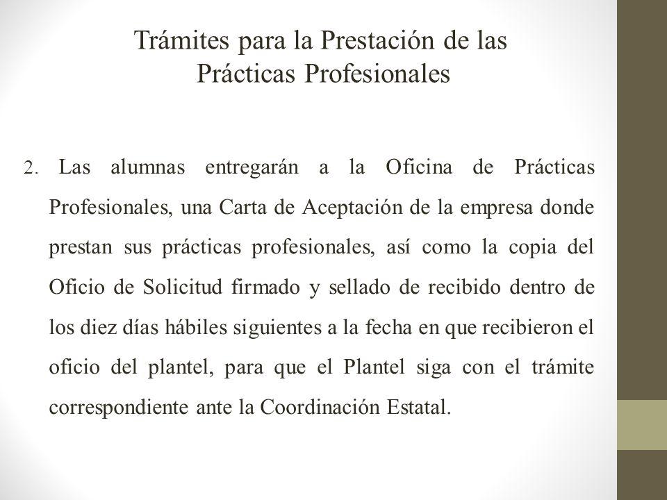2. Las alumnas entregarán a la Oficina de Prácticas Profesionales, una Carta de Aceptación de la empresa donde prestan sus prácticas profesionales, as