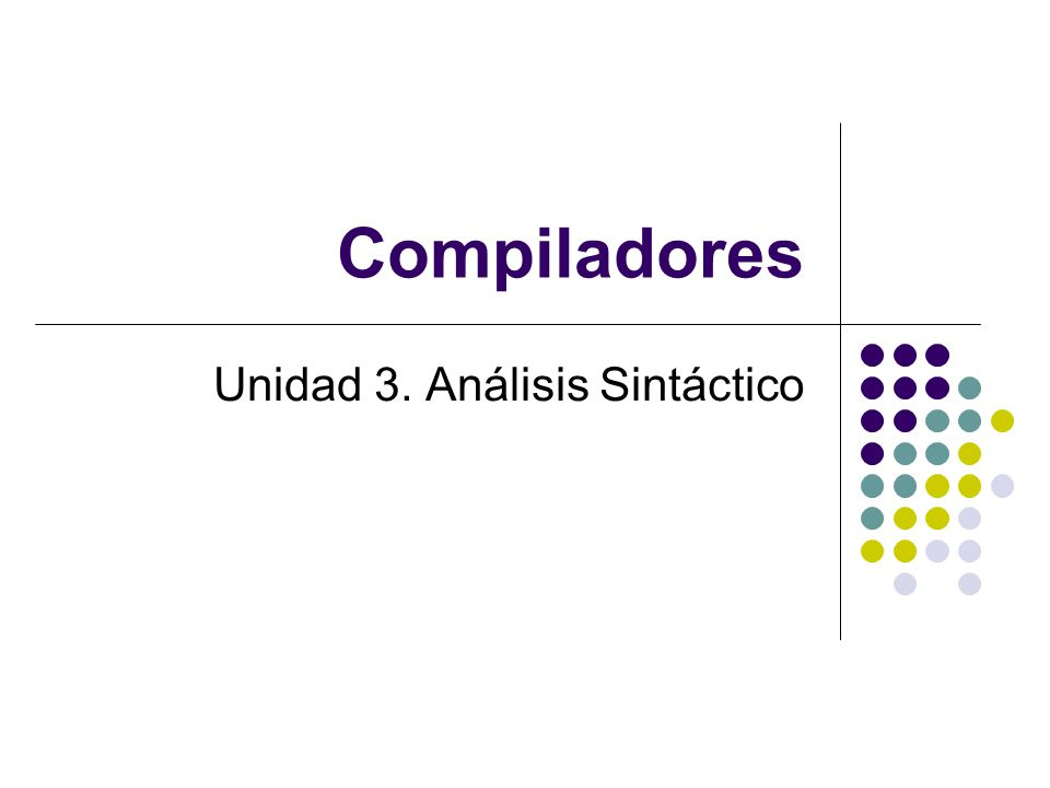 Compiladores Unidad 3. Análisis Sintáctico
