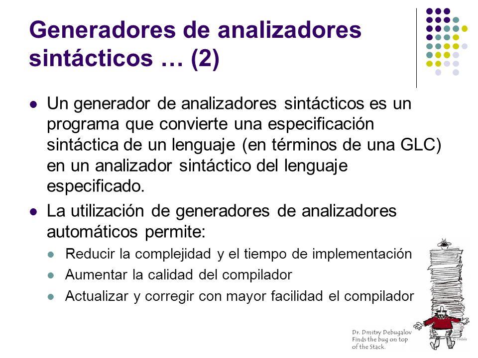 Generadores de analizadores sintácticos … (2) Un generador de analizadores sintácticos es un programa que convierte una especificación sintáctica de un lenguaje (en términos de una GLC) en un analizador sintáctico del lenguaje especificado.