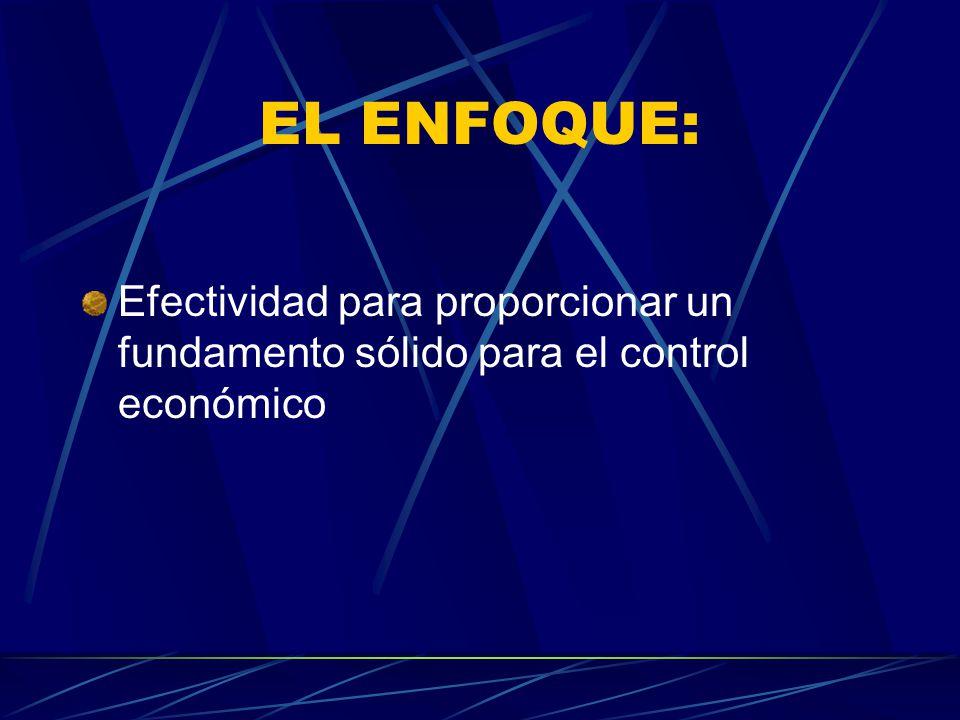 EL ENFOQUE: Efectividad para proporcionar un fundamento sólido para el control económico