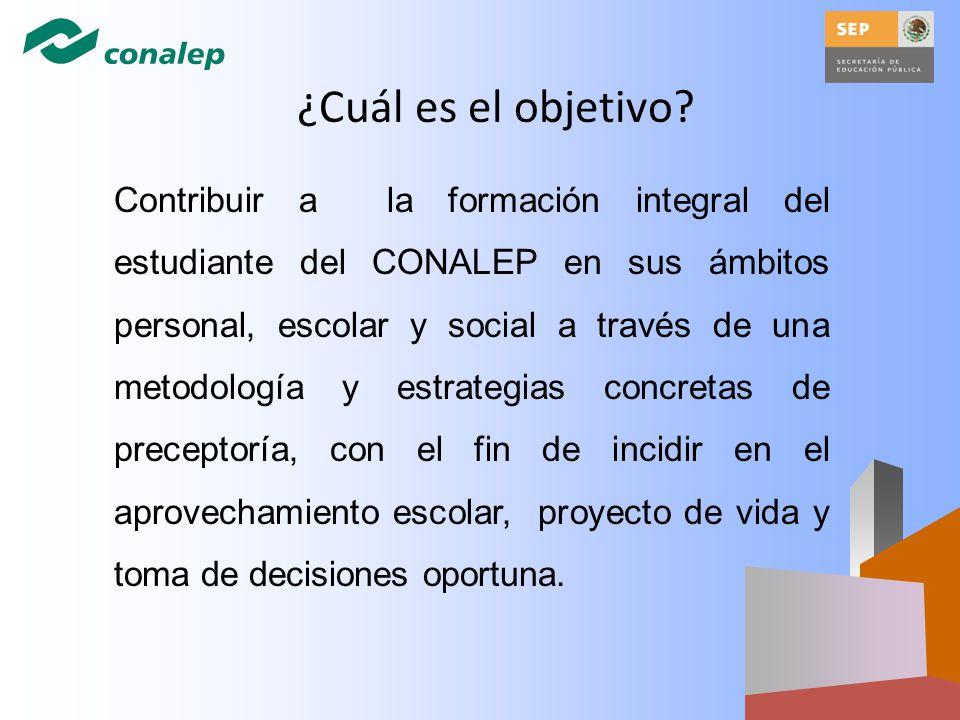 ¿Cuál es el objetivo? Contribuir a la formación integral del estudiante del CONALEP en sus ámbitos personal, escolar y social a través de una metodolo
