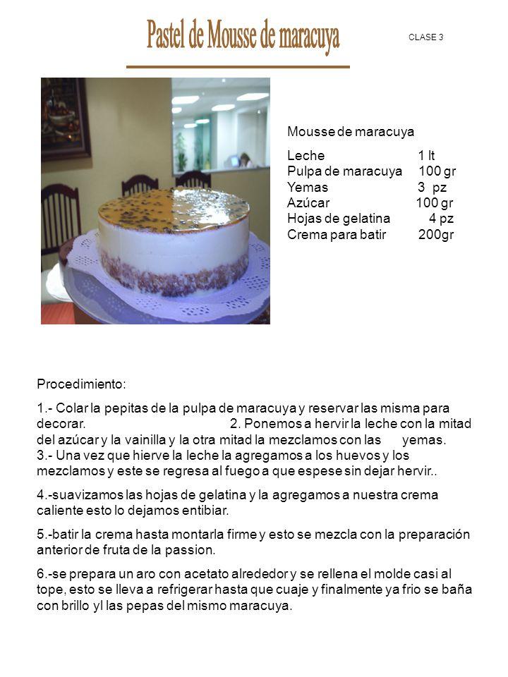 Mousse de maracuya Leche 1 lt Pulpa de maracuya 100 gr Yemas 3 pz Azúcar 100 gr Hojas de gelatina 4 pz Crema para batir 200gr Procedimiento: 1.- Colar