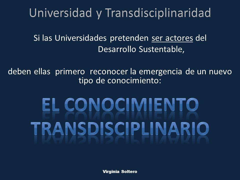 M.V.S.O. Virginia Soltero Si las Universidades pretenden ser actores del Desarrollo Sustentable, deben ellas primero reconocer la emergencia de un nue