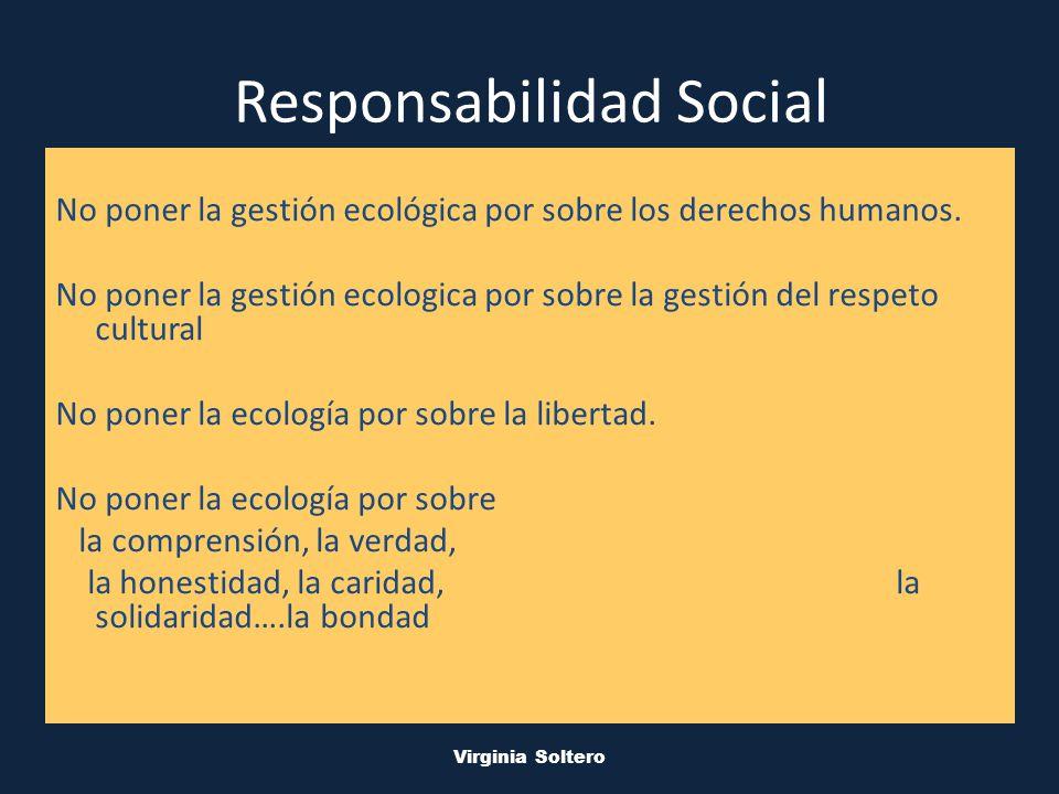 M.V.S.O. Virginia Soltero Responsabilidad Social No poner la gestión ecológica por sobre los derechos humanos. No poner la gestión ecologica por sobre