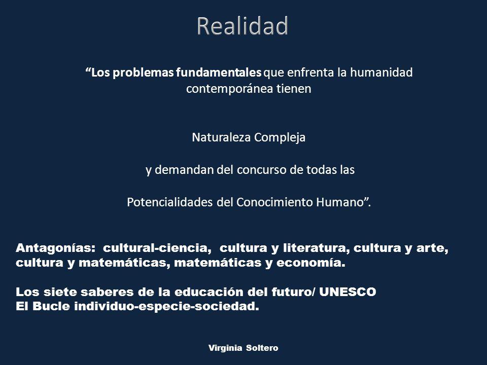 M.V.S.O. Virginia Soltero Los problemas fundamentales que enfrenta la humanidad contemporánea tienen Naturaleza Compleja y demandan del concurso de to
