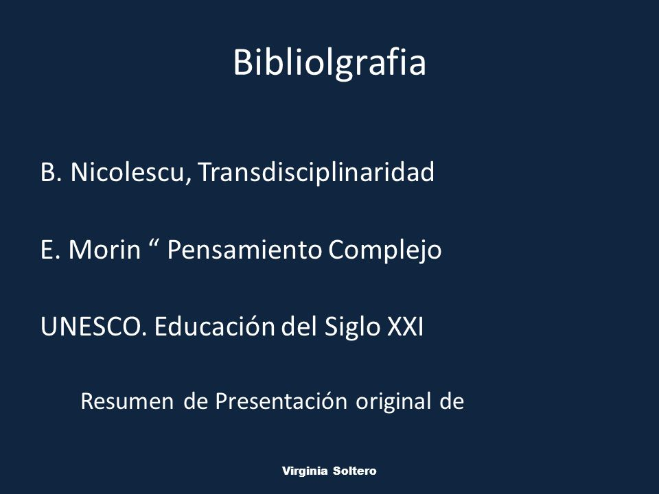 M.V.S.O. Virginia Soltero Bibliolgrafia B. Nicolescu, Transdisciplinaridad E.