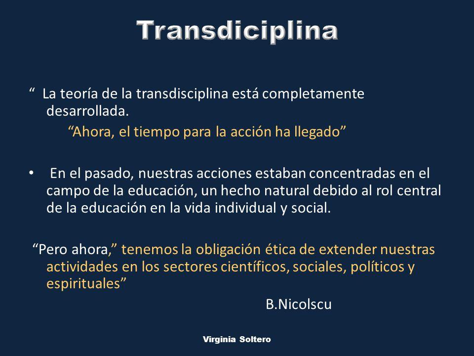 M.V.S.O. Virginia Soltero La teoría de la transdisciplina está completamente desarrollada. Ahora, el tiempo para la acción ha llegado En el pasado, nu