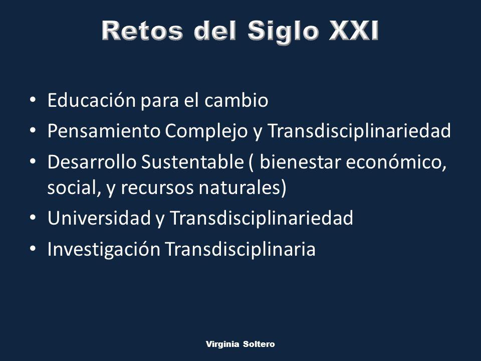 M.V.S.O. Virginia Soltero Educación para el cambio Pensamiento Complejo y Transdisciplinariedad Desarrollo Sustentable ( bienestar económico, social,