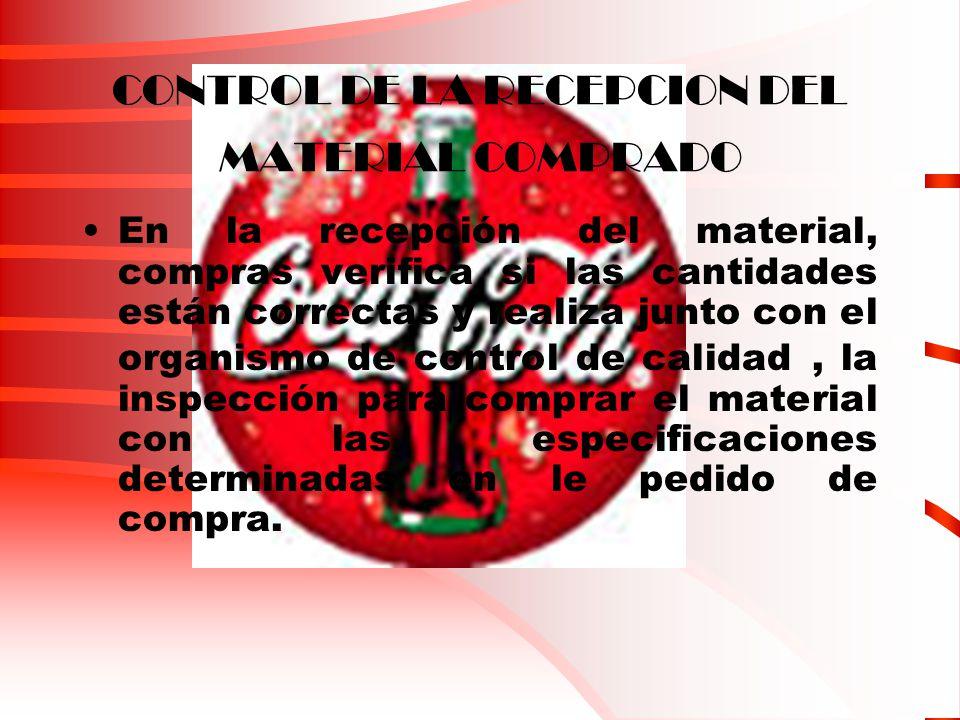 CONTROL DE LA RECEPCION DEL MATERIAL COMPRADO En la recepción del material, compras verifica si las cantidades están correctas y realiza junto con el