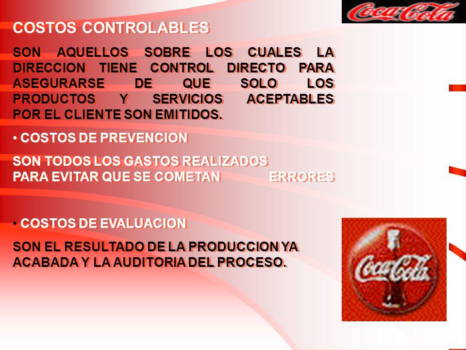 COSTOS CONTROLABLES SON AQUELLOS SOBRE LOS CUALES LA DIRECCION TIENE CONTROL DIRECTO PARA ASEGURARSE DE QUE SOLO LOS PRODUCTOS Y SERVICIOS ACEPTABLES