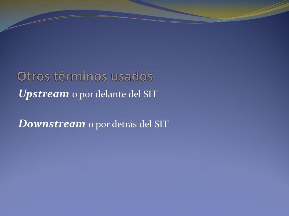 Upstream o por delante del SIT Downstream o por detrás del SIT