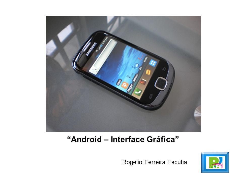 Android – Interface Gráfica Rogelio Ferreira Escutia
