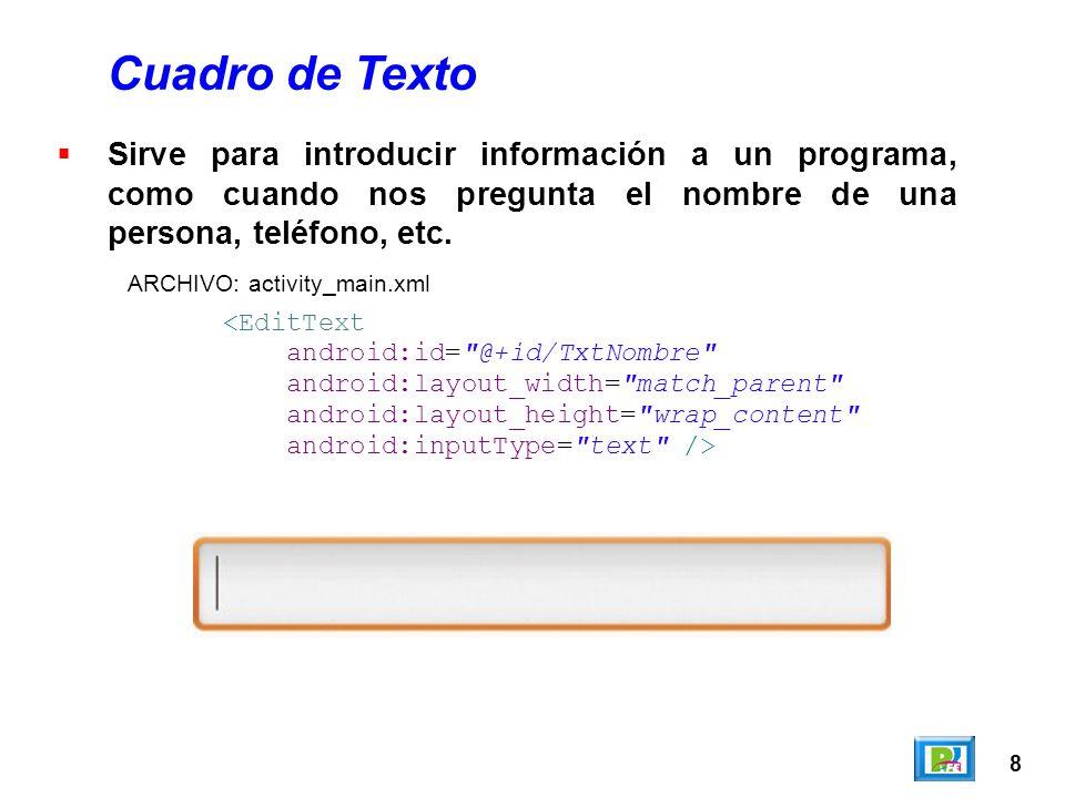 8 Cuadro de Texto Sirve para introducir información a un programa, como cuando nos pregunta el nombre de una persona, teléfono, etc.
